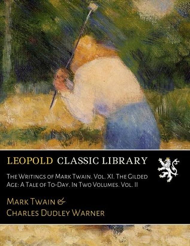 ミット測定可能傾向がありますThe Writings of Mark Twain. Vol. XI. The Gilded Age: A Tale of To-Day. In Two Volumes. Vol. II