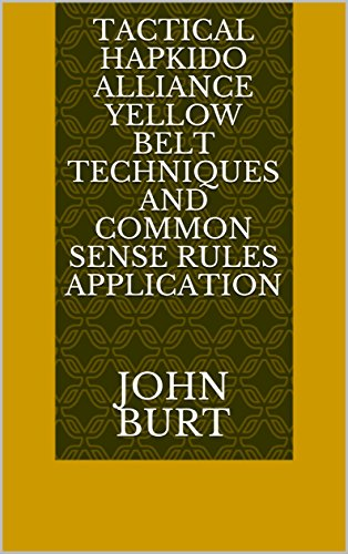 Tactical Hapkido Alliance Yellow Belt Techniques and Common Sense Rules Application (English Edition)