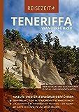 Wanderführer Teneriffa Reisezeit GEQUO Verlag: Natur- und Erlebniswanderführer mit den schönsten 82 Wanderungen der Insel
