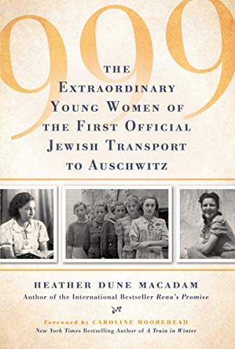 999: The Unforgettable True Story of the First Women in Auschwitz