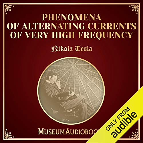 Phenomena of Alternating Currents of Very High Frequency audiobook cover art