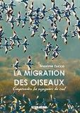 La migration des oiseaux - Comprendre les voyageur du ciel