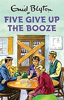 Five Give Up the Booze: Enid Blyton for Grown Ups by [Bruno Vincent]