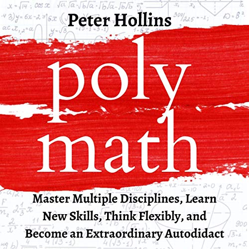 Polymath: Master Multiple Disciplines, Learn New Skills, Think Flexibly, and Become Extraordinary Autodidact cover art