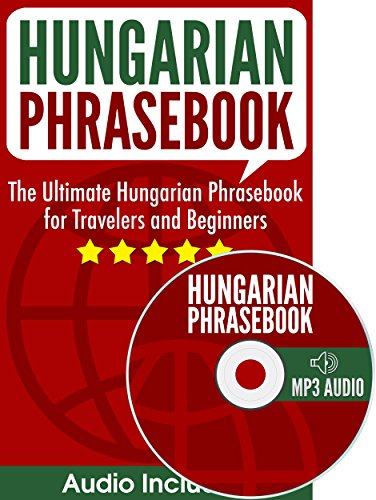 Hungarian Phrasebook: The Ultimate Hungarian Phrasebook for Travelers and Beginners (Audio Included)