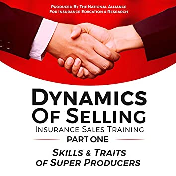 Dynamics of Selling, Insurance Sales Training, Part One: Skills & Traits of Super Producers
