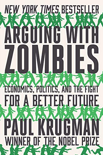 Compare Textbook Prices for Arguing with Zombies: Economics, Politics, and the Fight for a Better Future  ISBN 9780393541328 by Krugman, Paul