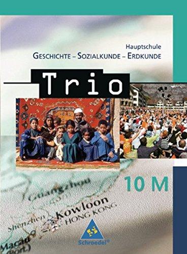 Trio - GSE: Trio. Geschichte / Sozialkunde / Erdkunde für Hauptschulen in Bayern - Ausgabe 2004: Schülerband 10 M