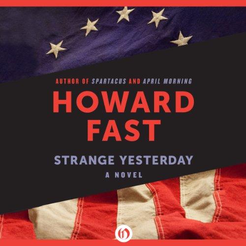 Strange Yesterday                   Autor:                                                                                                                                 Howard Fast                               Sprecher:                                                                                                                                 Christopher Kipiniak                      Spieldauer: 10 Std. und 2 Min.     Noch nicht bewertet     Gesamt 0,0
