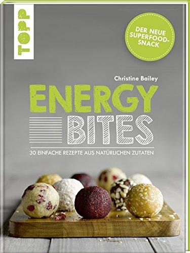 Energy Bites: Der neue Superfood-Snack – 30 einfache Rezepte aus natürlichen Zutaten