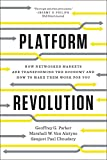 Platform Revolution: How Networked Markets Are Transforming the Economy--and How to Make Them Work for You by Sangeet Choudary