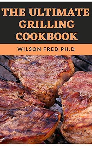 The Ultimate Grilling Cookbook: Grilling Cookbooks For Backyard Cooks