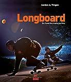 Longboard: Die Kunst des Asphaltsurfens - Gordon A. Timpen