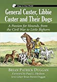 General Custer, Libbie Custer and Their Dogs: A Passion for Hounds, from the Civil War to Little Bighorn (Dogs in Our World)