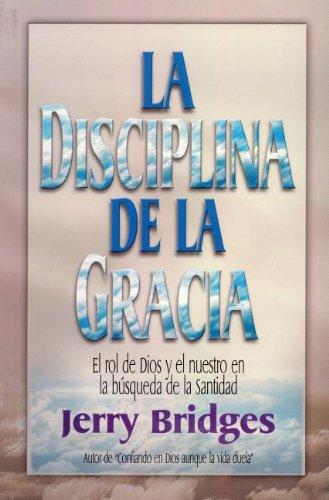 La Disciplina de la Gracia = The Discipline of Grace