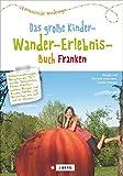 Wandern mit Kindern: das große Kinderwandererlebnisbuch Franken. Ein Wanderführer zum Wandern mit Kindern in Franken. Mit kreativen Tipps für ... 60 erlebnisreiche Wanderungen