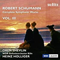Schumann: Complete Symphonic Works, Vol. 3 by WDR Sinfonieorchester Koln