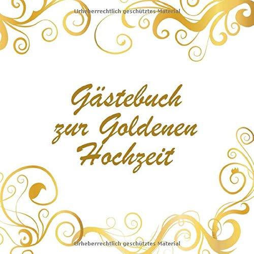 Gästebuch zur Goldenen Hochzeit: Hochzeitsgästebuch zum Eintragen kreativer Glückwünsche | Perfektes Geschenk für die Goldhochzeit