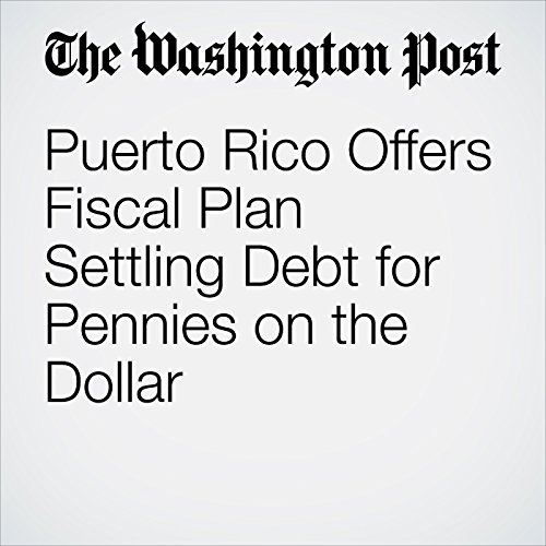 Puerto Rico Offers Fiscal Plan Settling Debt for Pennies on the Dollar copertina