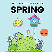 My First Coloring Book Spring 1 Year+: Toddler Coloring Book | Adorable Children's Book with 35 Simple Spring Pictures to Learn and Color