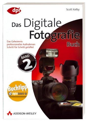 Digitale Fotografie - Das Buch - Band 2 - Das Geheimnis professioneller Aufnahmen Schritt für Schritt gelüftet (DPI Fotografie)