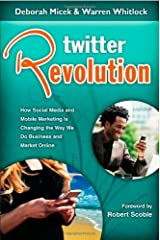 Twitter Revolution: How Social Media and Mobile Marketing is Changing the Way We Do Business & Market Online by Warren Whitlock (2008-10-15) Paperback