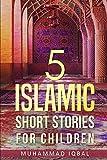 5 Islamic Short Stories for Children: Volume 1 - Muhammad Iqbal