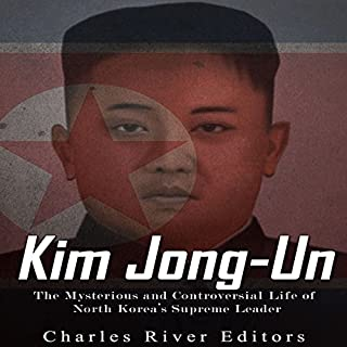 Kim Jong-Un: The Mysterious and Controversial Life of North Korea's Supreme Leader cover art