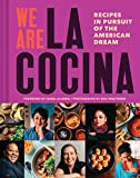 We Are La Cocina: Recipes in Pursuit of the American Dream (Global Cooking, International Cookbook, Immigrant Cookbook)