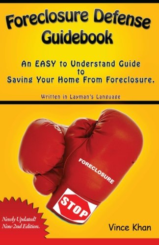 Foreclosure Defense Guidebook: An EASY to Understand Guide to Saving Your Home From Foreclosure.