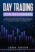 Day trading for beginners: Complete Guide to Start Trading Options Forex and Swing for a Living Using Basic Strategies Used in 2019 to Trade the Currency Market. Include Psychology and Mindset to Get Financial Freedom (Investing)