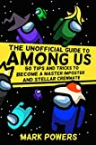 The Unofficial Guide to Among Us: 50 Tips and Tricks to Become a Master Imposter and Stellar Crewmate (50 Tips and Tricks - The Unofficial Video Game Guide Series) (English Edition)