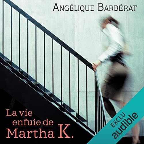 La vie enfuie de Martha K.                   By:                                                                                                                                 Angélique Barbérat                               Narrated by:                                                                                                                                 Caroline Breton                      Length: 10 hrs and 31 mins     2 ratings     Overall 5.0