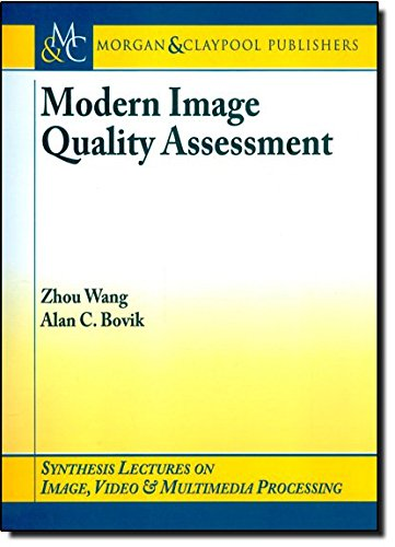 Modern Image Quality Assessment (Synthesis Lectures on Image, Video, & Multimedia Processing)