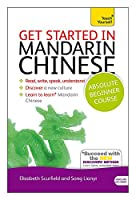 Get Started in Mandarin Chinese Absolute Beginner Course: The essential introduction to reading, writing, speaking and understanding a new language (Teach Yourself)