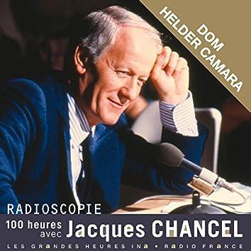 Radioscopie. 100 heures avec Jacques Chancel: Dom Helder Camara