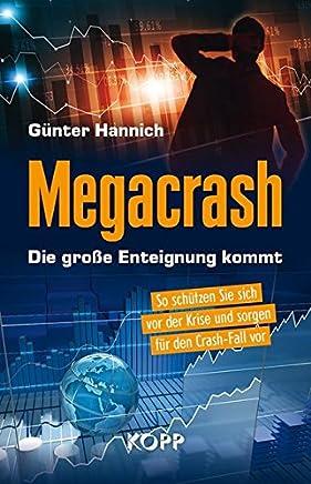 Megacrash � Die gro�e Enteignung kommt: So sch�tzen Sie sich vor der Krise und sorgen f�r den Crash-Fall vor
