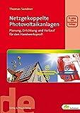 Netzgekoppelte Photovoltaikanlagen: Planung, Errichtung und Verkauf für den Handwerksprofi (de-Fachwissen) - Thomas Sandner