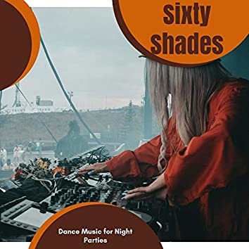 Sixty Shades - Dance Music For Night Parties