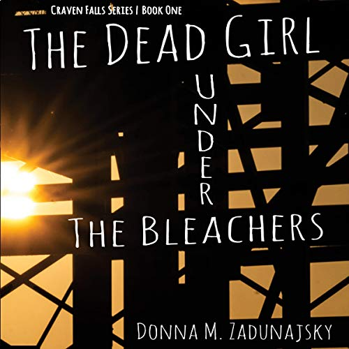 The Dead Girl Under the Bleachers Audiobook By Donna M. Zadunajsky cover art