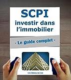 SCPI - Le guide complet. Investir dans l'immobilier, sans contraintes - Format Kindle - 2,99 €