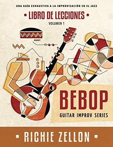 Bebop Guitar Improv Series VOL1- Libro de Lecciones: Una Guía Exhaustiva a la Improvisación de Jazz (