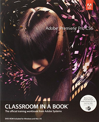 Adobe Premiere Pro Cs6 Classroom in a Book [With DVD]