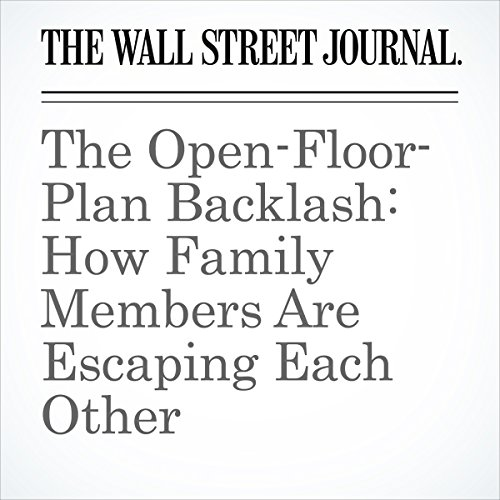 The Open-Floor-Plan Backlash: How Family Members Are Escaping Each Other | Elizabeth Anne Hartman
