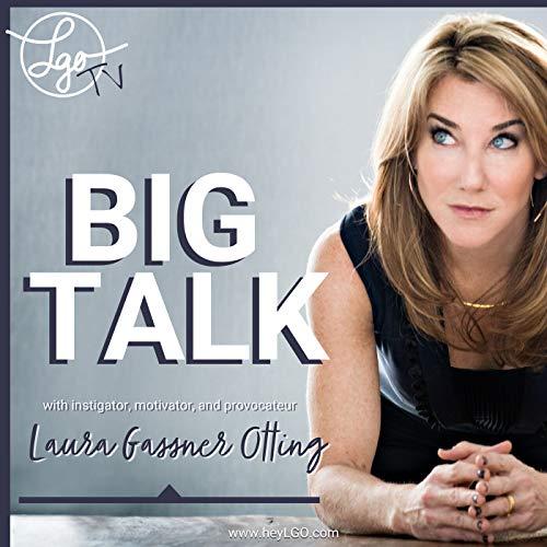 LGOtv: Big Talk Podcast By Laura Gassner Otting cover art