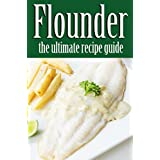 Flounder :The Ultimate Recipe Guide (English Edition)