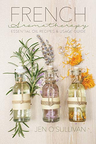 Compare Textbook Prices for French Aromatherapy: Essential Oil Recipes & Usage Guide  ISBN 9781533088482 by O'Sullivan, Jen