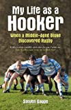 my life as a hooker: when a middle-aged bloke discovered rugby (english edition)