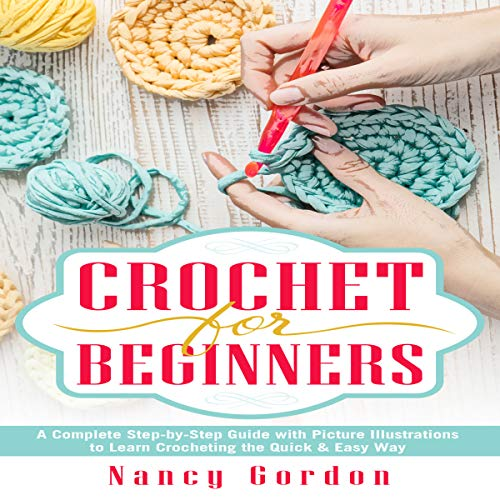 Crochet for Beginners: A Complete Step by Step Guide to Learn Crocheting the Quick & Easy Way audiobook cover art