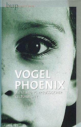 Vogel Phoenix: Die Stiftung Preußischer Kulturbesitz